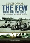 The Few: Fight for the Skies: Images of War by Philip Kaplan (Paperback, 2015)
