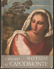 (NAPOLI/ARTE) BRUNO MOLAJOLI - NOTIZIE SU CAPODIMONTE. Catalogo delle Gallerie