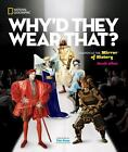 Why'd They Wear That? : From Hair Shirts to Hoop Skirts, Platform Shoes to Tattoos, a Fashion History of of the World by National Geographic Kids Staff and Sarah Albee (2015, Hardcover)