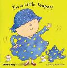 I'm a Little Teapot by Child's Play International Ltd (Board book, 2007)