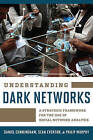 Understanding Dark Networks: A Strategic Framework for the Use of Social Network Analysis by Sean Everton, Daniel Cunningham, Philip Murphy (Paperback, 2016)