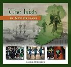 The Irish in New Orleans by Irchss Government of Ireland Postdoctoral Research Fellow Laura Kelly, Laura D Kelley (Paperback / softback, 2014)