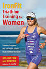 Ironfit Triathlon Training for Women: Training Programs and Secrets for Success in All Triathlon Distances by Don Fink, Melanie Fink (Paperback, 2015)
