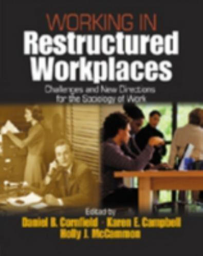 Working in Restructured Workplaces: Challenges and New Directions for the Soc...