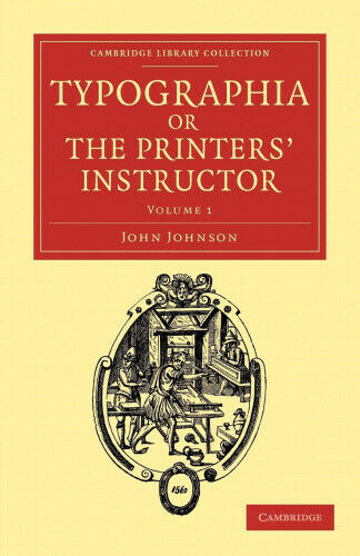 Typographia, or The Printers' Instructor: Including an Account of the Origin