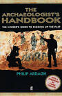 The Archaeologist's Handbook: The Insiders' Guide to Digging Up the Past by Philip Ardagh (Paperback, 2002)