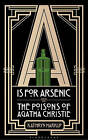 A is for Arsenic: The Poisons of Agatha Christie by Kathryn Harkup (Hardback, 2015)