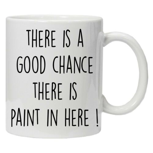 artist gifts Good Chance There is Paint in Here Coffee Mug pain paint mug