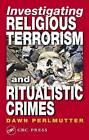 Investigating Religious Terrorism and Ritualistic Crimes by Dawn Perlmutter (Hardback, 2003)