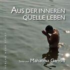 Aus der inneren Quelle leben von Mahatma Gandhi (2013, Kunststoffeinband)