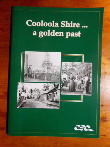 Cooloola Shire Library Service. Cooloola Shire a Golden Past. Cooloola 2001.
