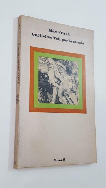 MAX FRISCH - GUGLIELMO TELL PER LA SCUOLA - EINAUDI, 1973