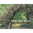 Tricks with Trees: Land Art for the Garden by Ivan Hicks, Richard Rosenfeld (Hardback, 2007)