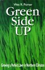 Green Side Up: Growing a Perfect Lawn in Northern Climates by Wes Porter (Paperback / softback, 1999)