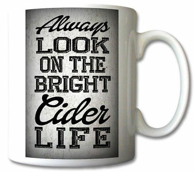 ALWAYS LOOK ON THE BRIGHT CIDER LIFE fun MUG - beer sign style side of gift mugs