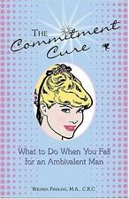 The Commitment Cure : What to Do When You Fall for an Ambivalent Man by Rhond...