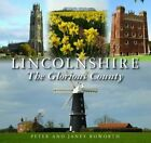 Lincolnshire the Glorious County by Peter Roworth, Janet Roworth (Hardback, 2015)