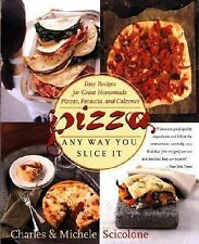 Pizza: Any Way You Slice It (Easy Recipes for Great Homemade Pizzas, Focaccia, a