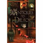 Antiques to Die for by P L Hartman (Paperback / softback, 2014)