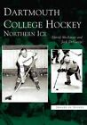 Dartmouth College Hockey: Northern Ice by David Shribman (Paperback, 2005)