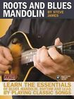 Roots and Blues Mandolin: Learn the Essentials of Blues Mandolin - Rhythm and Lead - By Playing Classic Songs von Steve James (2010, Gebunden)