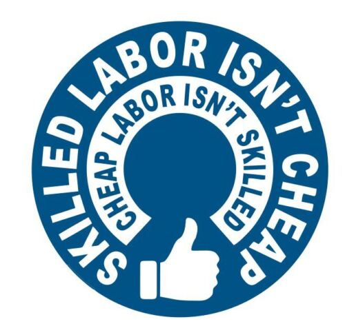 Skilled Labor Sticker Decal R5260 Cheap Labor Isn/'t Skilled