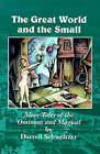The Great World and the Small: More Tales of the Ominous and Magical by Darrell Schweitzer (Paperback / softback, 2001)