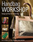 Handbag Workshop: Design and Sew the Perfect Bag by Anna M. Mazur (Paperback, 2014)
