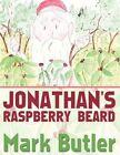Jonathan's Raspberry Beard 9781456768843 by Mark Butler Book