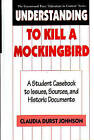 Understanding to Kill a Mockingbird: A Student Casebook to Issues, Sources, and Historic Documents by Claudia Durst Johnson (Hardback, 1994)