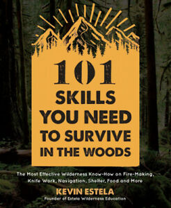 101 Skills You Need to Survive in the Woods: The Most Effective Wilderness
