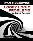 Loopy Logic Problems and Other Puzzles by Ivan Moscovich (Paperback, 2013)