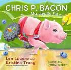 Chris P. Bacon: My Life So Far... by Kristina Tracy, Chris P. Bacon, Len Lucero (Hardback, 2013)
