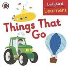 Ladybird Learners: Things That Go by Penguin Books Ltd (Board book, 2016)