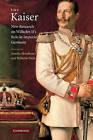 The Kaiser: New Research on Wilhelm II's Role in Imperial Germany by Cambridge University Press (Paperback, 2010)