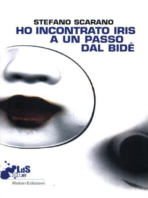HO INCONTRATO IRIS A UN PASSO DAL BIDE'  SCARANO STEFANO ROBIN 2007