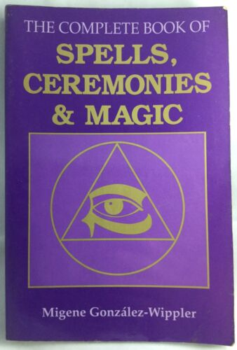 1 of 1 - The Complete Book of Spells, Ceremonies and Magic by Migene Gonzalez-Wippler (P…