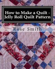 How to Make a Quilt: How to Make a Quilt - Jelly Roll Quilt Pattern by Rose...