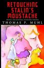 Retouching Stalin's Moustache 9781401072315 by Thomas Muhl Paperback