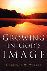 Growing in God's Image by Clarence W Walker (Paperback / softback, 2004)
