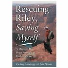 Rescuing Riley, Saving Myself : A Man and His Dog's Struggle to Find Salvation by Zachary Anderegg (2013, Hardcover)