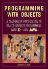 Programming with Objects: A Comparative Presentation of Object-Oriented Programming with C++ and Java by Avinash C. Kak (Paperback, 2003)