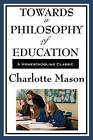 Towards a Philosophy of Education: Volume VI of Charlotte Mason's Original Homeschooling Series by Charlotte Mason (Paperback / softback, 2008)