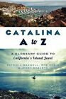Catalina A to Z: A Glossary Guide to California's Island Jewel by Bob Rhein, Pat Maxwell, Jerry Roberts (Paperback / softback, 2014)
