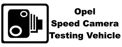 OPEL SPEED CAMERA TESTING VEHICLE Novelty/Funny Car/Van/Window Sticker - Small