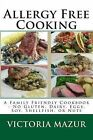 Allergy Free Cooking: A Family Friendly Cookbook - No Gluten, Dairy, Eggs, Soy, Shellfish, or Nuts by Victoria Mazur (Paperback / softback, 2013)