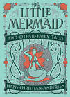 The Little Mermaid and Other Fairy Tales by Hans Christian Andersen (Hardback, 2017)