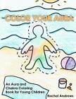 Color Your Aura: An Aura and Chakra Coloring Book for Young Children by Rachel Andrews (Paperback / softback, 2012)