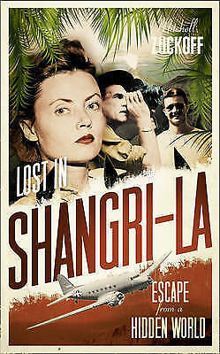 """""""AS NEW"""" Zuckoff, Mitchell, Lost in Shangri-La: Escape from a Hidden World - A T"""