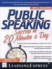Public Speaking Success in 20 Minutes a Day by Editors of Learningexpress LLC (Paperback / softback, 2010)